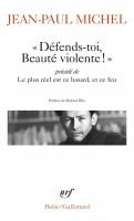 « Défends-toi, Beauté violente ! » précédé de Le plus réel est ce hasard, et ce feu, Jean-Paul Michel (par Matthieu Gosztola)