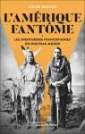 L'Amérique fantôme Les aventuriers francophones du nouveau monde, Gilles Havard (par Catherine Dutigny)