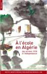 A l'école en Algérie des années 1930 à l'Indépendance, Martine Mathieu-Job