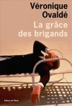 La grâce des brigands, Véronique Ovaldé
