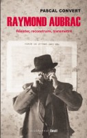 Raymond Aubrac, Résister, reconstruire, transmettre, Pascal Convert