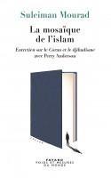La mosaïque de l'islam. Entretien sur le Coran et le djihadisme avec Perry Anderson, Suleiman Mourad