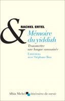 Mémoire du yiddish Transmettre une langue assassinée Entretiens avec Stéphane Bou, Rachel Ertel (par Gilles Banderier)