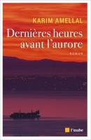 Dernières heures avant l'aurore, Karim Amellal (par Tawfiq Belfadel)