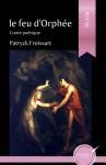Le feu d'Orphée, Conte poétique, Patryck Froissart