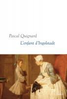 L'enfant d'Ingolstadt, Dernier Royaume, Tome X, Pascal Quignard (par Philippe Chauché)