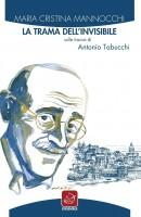 La trama dell'invisibile. Sulle tracce di Antonio Tabucchi, Maria Cristina Mannocchi