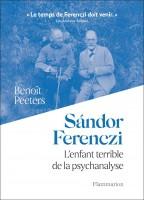 Sándor Ferenczi, L'enfant terrible de la psychanalyse, Benoît Peeters (par Pierrette Epsztein)