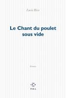 Le Chant du poulet sous vide, Lucie Rico (par Jean-Paul Gavard-Perret)