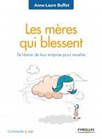 Les mères qui blessent, Se libérer de leur emprise pour renaître, Anne-Laure Buffet (par Pierrette Epsztein)