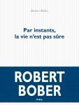 Par instants, la vie n'est pas sûre, Robert Bober (par Pierrette Epsztein)