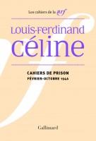 Cahiers de prison (février-octobre 1946), Louis-Ferdinand Céline (par Matthieu Gosztola)
