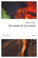 Les temps de la cruauté, Gary Victor