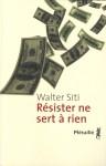Résister ne sert à rien, Walter Siti
