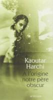 A l'origine, notre père obscur, Kaoutar Harchi