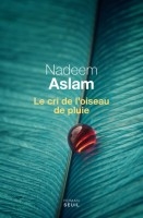 Le cri de l'oiseau de pluie, Nadeem Aslam