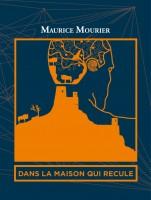 Dans la maison qui recule, Maurice Mourier