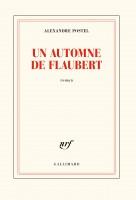 Un automne de Flaubert, Alexandre Postel (par Philippe Chauché)