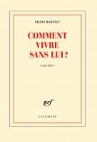 Comment vivre sans lui?, Franz Bartelt