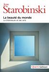 La beauté du mondeLa littérature et les arts, Jean Starobinski (2nde critique)