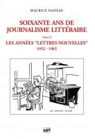 Soixante ans de journalisme littéraire, Tome 2, Les années Lettres Nouvelles, 1952-1965, Maurice Nadeau (par Patryck Froissart)