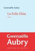 La Folie Elisa, Gwenaëlle Aubry (par Mona)