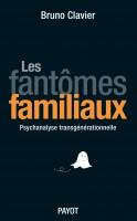 Les fantômes familiaux, Psychanalyse transgénérationnelle, Bruno Clavier