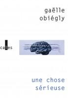 Une Chose sérieuse, Gaëlle Obiégly (par Nathalie de Courson)