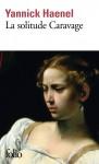 La solitude Caravage, Yannick Haenel (par Charles Duttine)