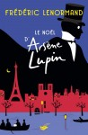 Le Retour d'Arsène Lupin ; Le Noël d'Arsène Lupin ; Frédéric Lenormand (par Jean-Jacques Bretou)