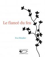 Le Fiancé du feu, Eva Dézulier (par Fawaz Hussain)