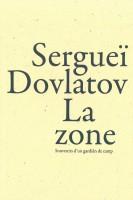 La Zone Souvenirs d'un gardien de camp, Sergueï Dovlatov (par Gilles Banderier)