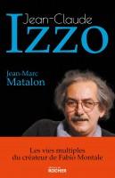 Jean-Claude Izzo – Les vies multiples du créateur de Fabio Montale – Jean-Marc Matalon (par Philippe Chauché)