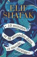 10 minutes et 38 secondes dans ce monde étrange, Elif Shafak (par Tawfiq Belfadel)