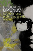 Le poète russe préfère les grands nègres, Edouard Limonov