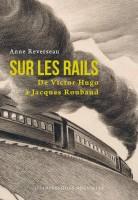 Sur les rails De Victor Hugo à Jacques Roubaud, Anne Reverseau (par Ivanne Rialland)