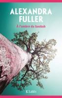 À l'ombre du Baobab, Alexandra Fuller (par Laurent LD Bonnet)