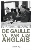 De Gaulle vu par les Anglais / François Malye (Calmann-Levy) - V. Robin