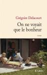 On ne voyait que le bonheur, Grégoire Delacourt (2 articles)