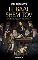 Le Baal Shem Tov, Mystique, magicien et guérisseur, Jean Baumgarten (par Gilles Banderier)