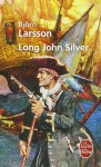 Long John Silver, La relation véridique et mouvementée de ma vie et de mes aventures d'homme libre, de gentilhomme de fortune et d'ennemi de l'humanité, Björn Larsson