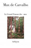 Le Grand Veneur des âmes, Max de Carvalho (par Didier Ayres)
