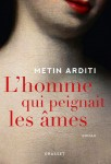 L'Homme qui peignait les âmes, Metin Arditi (par Gilles Banderier)