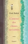L'amour des choses invisibles, Zied Bakir (par Catherine Dutigny)