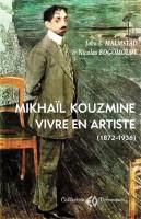 Mikhaïl Kouzmine Vivre en artiste (1872-1936), John E. Malmstad, Nicolas Bogomolov (par André Sagne)