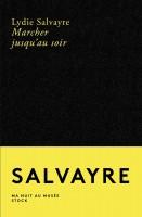 Marcher jusqu'au soir, Lydie Salvayre (par Pierrette Epsztein)