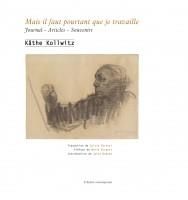 Mais il faut pourtant que je travaille, Journal, Articles, Souvenirs, Käthe Kollwitz (par Yasmina Mahdi)