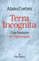 Terra Incognita, Une histoire de l'ignorance, Alain Corbin (par Gilles Banderier)