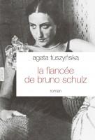 La fiancée de Bruno Schulz, Agata Tuszynska
