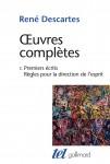 Œuvres complètes 1. Premiers écrits. Règles pour la direction de l'esprit, René Descartes